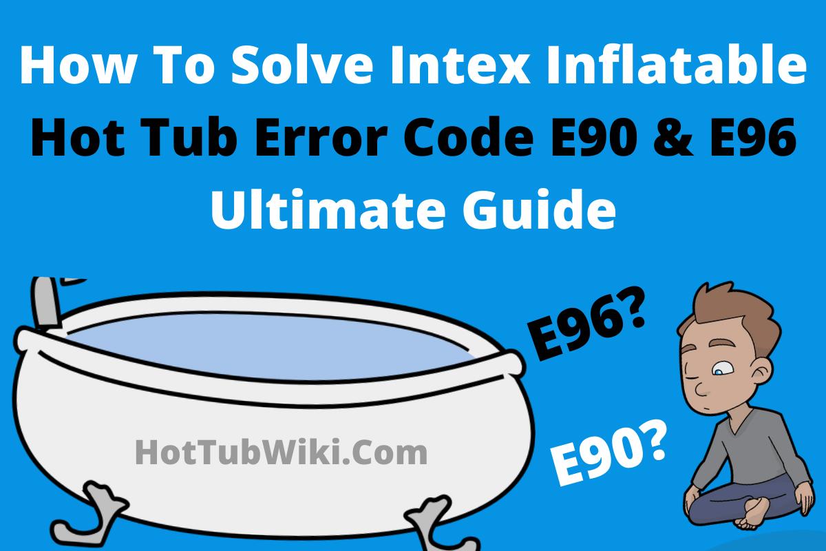 How to solve Intex hot tub error code E90 & E96