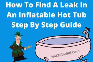 How to find a leak in an inflatable hot tub - Step By Step Guide