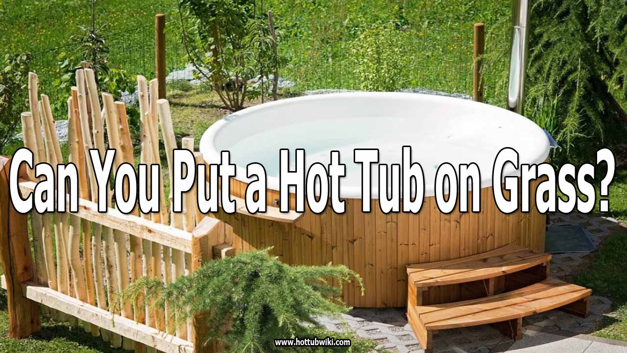 Can You Put a Hot Tub on Grass?