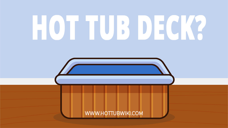 Can you place your hot tub in a deck? Yes, you can. But, you need to reinforce the deck so it can handle the hot tub weight.