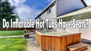 You might be wondering do inflatable hot tubs have seats? No, they don't. But you can easily buy separate seats and use them in your inflatable hot tubs. But, keep in mind that hot tub seats take a lot of space, and if you have a large family or group of friends, then all of you can't sit in the hot tub at the same time.