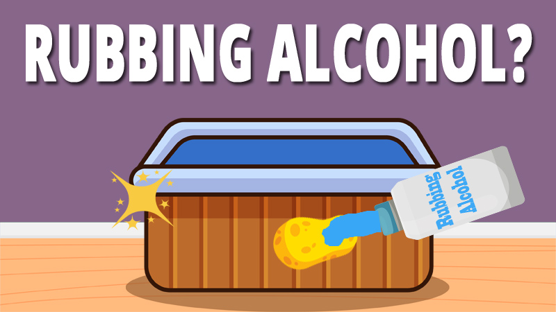 Can you use rubbing alcohol to clean a hot tub? Yes, you can. But, only the surroundings.