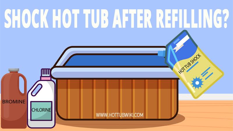 Should I Shock My Hot Tub After Refilling?