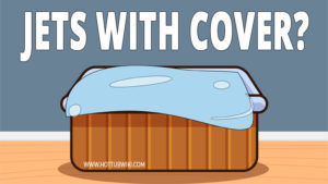 We leave hot tub jets on most of the time. But, can you run hot tub jets with the cover on? Yes, you can do that.