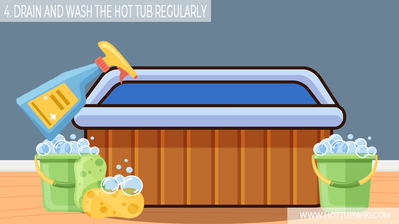 4. Drain And Wash The Hot Tub Regularly