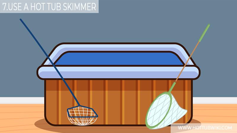 7. Use A Hot Tub Skimmer
