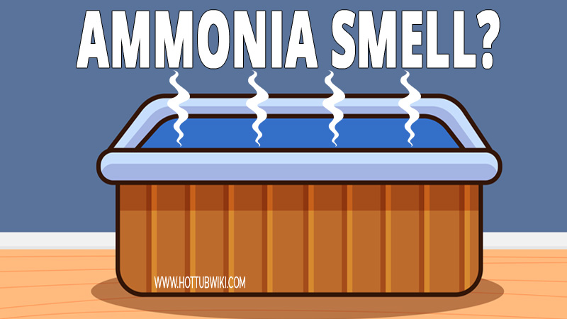 Why Does My Hot Tub Smell Like Ammonia?